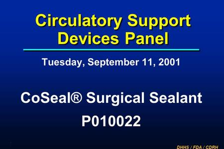 DHHS / FDA / CDRH 1 Circulatory Support Devices Panel Tuesday, September 11, 2001 CoSeal® Surgical Sealant P010022.