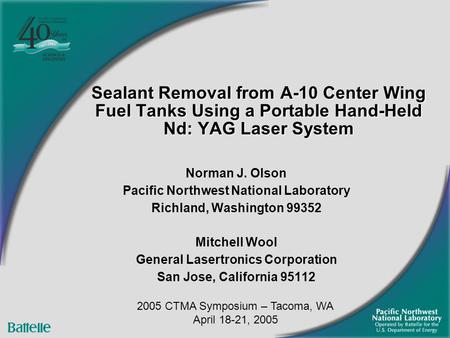 Sealant Removal from A-10 Center Wing Fuel Tanks Using a Portable Hand-Held Nd: YAG Laser System Norman J. Olson Pacific Northwest National Laboratory.