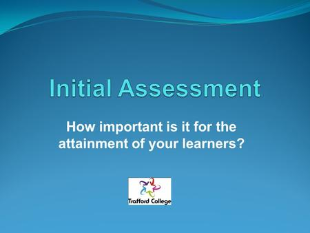 How important is it for the attainment of your learners?