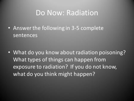 Do Now: Radiation Answer the following in 3-5 complete sentences