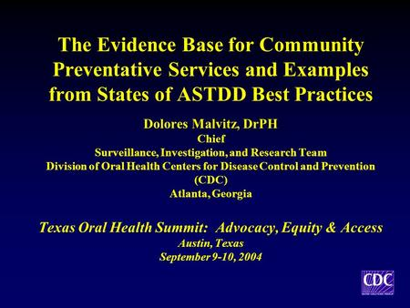 The Evidence Base for Community Preventative Services and Examples from States of ASTDD Best Practices Dolores Malvitz, DrPH Chief Surveillance, Investigation,
