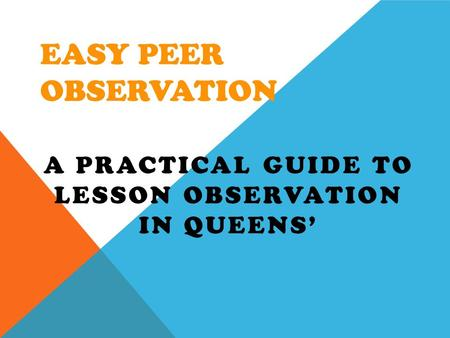 EASY PEER OBSERVATION A PRACTICAL GUIDE TO LESSON OBSERVATION IN QUEENS'