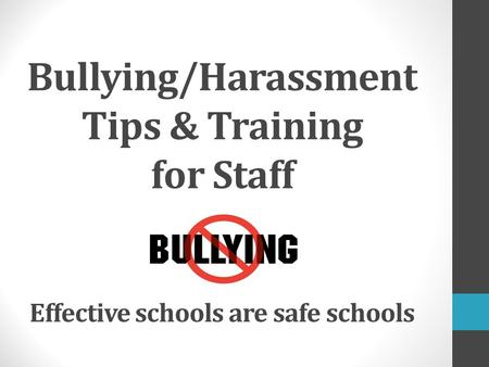 Bullying/Harassment Tips & Training for Staff Effective schools are safe schools.