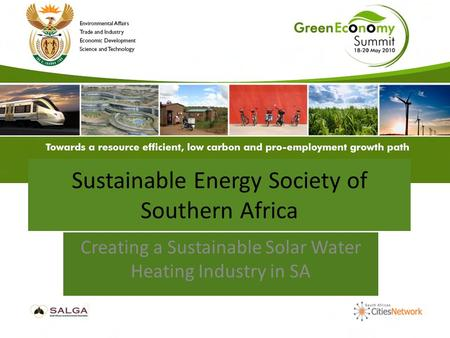 Sustainable Energy Society of Southern Africa Creating a Sustainable Solar Water Heating Industry in SA.