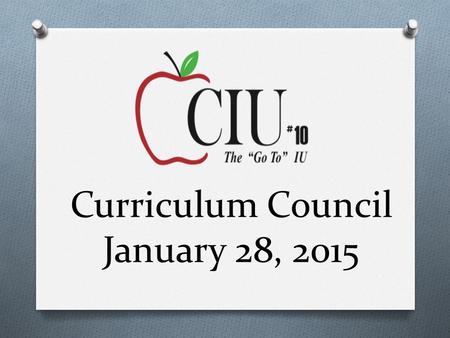Curriculum Council January 28, 2015. CIU10 Updates.