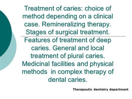 Treatment of caries: choice of method depending on a clinical case. Remineralizing therapy. Stages of surgical treatment. Features of treatment of deep.
