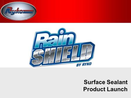 Slide 1 Surface Sealant Product Launch. Slide 2 Wash Quality Benefits  Improved Gloss  Long Lasting  Superior Drying  Water Repellant  Will Not Streak.