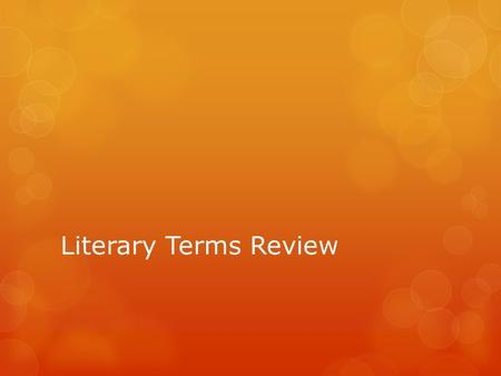 Literary Terms Review. October 13  1. Characterization- The development of character through actions, descriptions, and dialogue.  2. Flat Character-