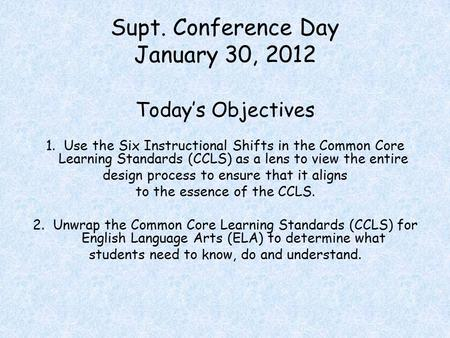 Supt. Conference Day January 30, 2012 Today's Objectives.