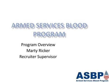 Program Overview Marty Ricker Recruiter Supervisor.