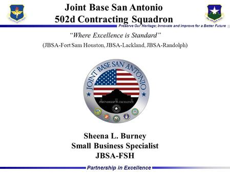 "Partnership in Excellence Preserve Our Heritage; Innovate and improve for a Better Future Joint Base San Antonio 502d Contracting Squadron ""Where Excellence."