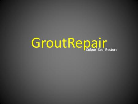 GroutRepair Colour Seal Restore. GroutRepair. Anti-Fungal, Grout Colourant and Sealant. GroutRepair is a strong easy to use water base Epoxy Grout Colourant.