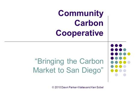 "Community Carbon Cooperative ""Bringing the Carbon Market to San Diego"" © 2010 Dawn Parker-Waites and Ken Sobel."
