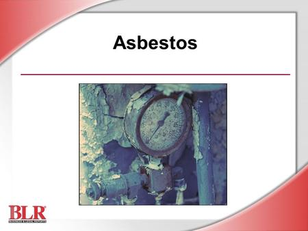 Asbestos. © Business & Legal Reports, Inc. 0606 What Is Asbestos? Group of natural minerals Still mined in some countries Long, thin, and strong fibrous.