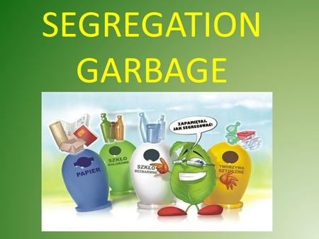 SEGREGATION GARBAGE. Segregation garbage rely on sorting waste.To facilitate segregation adopted colour designation: Colour blue (in Poland) - paper Colour.