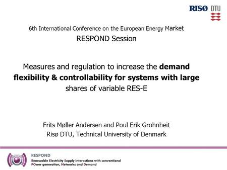6th International Conference on the European Energy M arket RESPOND Session Measures and regulation to increase the demand flexibility & controllability.
