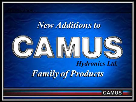 Presentation… Hydronics Ltd. Family of Products New Additions to.