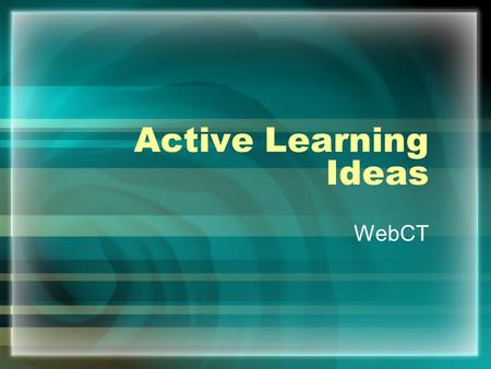 Active Learning Ideas WebCT. Level 1: Web supported / Web-presence Web supported (Web-presence) courses are courses where basic materials about the course.