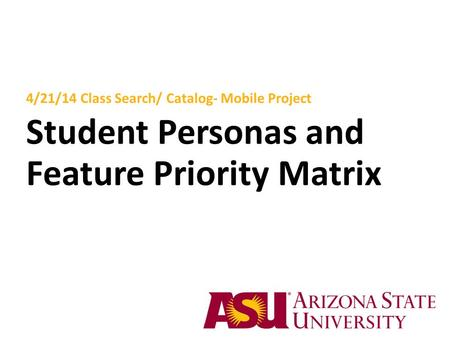 4/21/14 Class Search/ Catalog- Mobile Project Student Personas and Feature Priority Matrix.