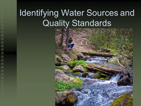 Identifying Water Sources and Quality Standards. Next Generation Science / Common Core Standards Addressed! WHST.9 ‐ 12.7 Conduct short as well as more.