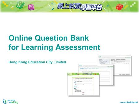 Online Question Bank for Learning Assessment Hong Kong Education City Limited.