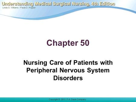 Linda S. Williams / Paula D. Hopper Copyright © 2011. F.A. Davis Company Understanding Medical Surgical Nursing, 4th Edition Chapter 50 Nursing Care of.