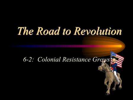 The Road to Revolution 6-2: Colonial Resistance Grows.