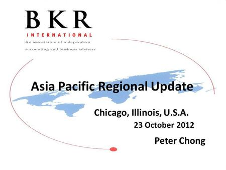 Asia Pacific Regional Update Chicago, Illinois, U.S.A. 23 October 2012 Peter Chong.