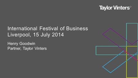 Henry Goodwin Partner, Taylor Vinters International Festival of Business Liverpool, 15 July 2014.