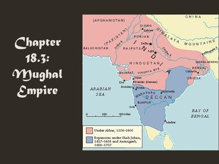 Chapter 18.3: Mughal Empire. I. Origins A. Located in India B. Muslims and Hindus clashed C. Turkish warlords (descendents of Mongols) established Delhi.