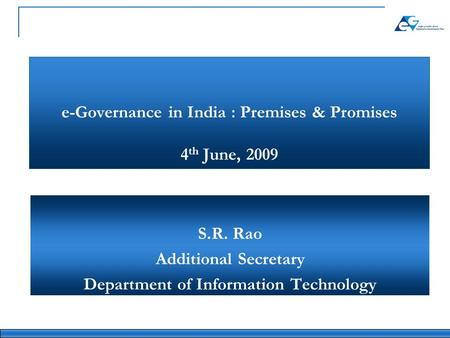E-Governance in India : Premises & Promises 4 th June, 2009 S.R. Rao Additional Secretary Department of Information Technology.