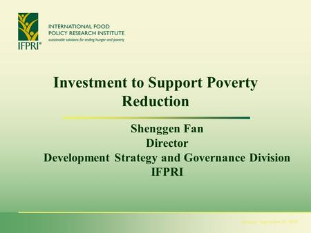 Monday, September 21, 2015 Investment to Support Poverty Reduction Shenggen Fan Director Development Strategy and Governance Division IFPRI.