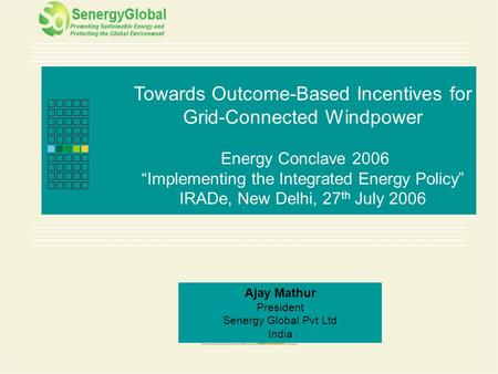 "Page 1 of 15 Towards Outcome-Based Incentives for Grid-Connected Windpower Energy Conclave 2006 ""Implementing the Integrated Energy Policy"" IRADe, New."