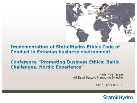 "Implementation of StatoilHydro Ethics Code of Conduct in Estonian business environment Conference ""Promoting Business Ethics: Baltic Challenges, Nordic."