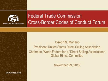 Federal Trade Commission Cross-Border Codes of Conduct Forum Joseph N. Mariano President, United States Direct Selling Association Chairman, World Federation.