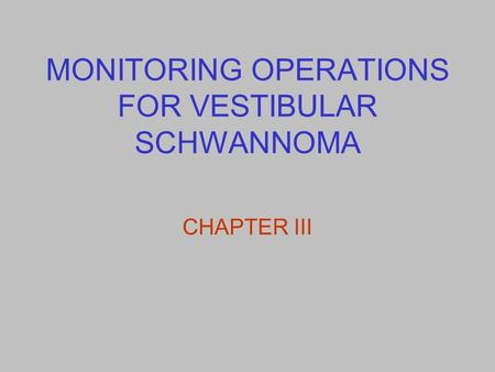 MONITORING OPERATIONS FOR VESTIBULAR SCHWANNOMA CHAPTER III.