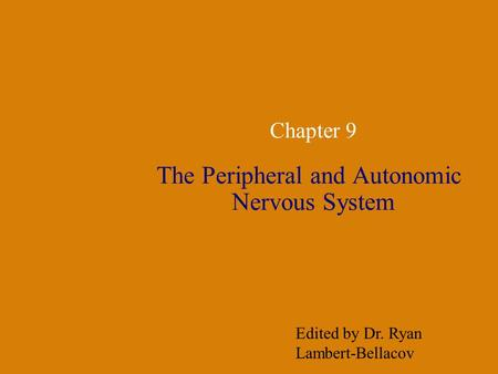 Chapter 9 The Peripheral and Autonomic Nervous System Edited by Dr. Ryan Lambert-Bellacov.