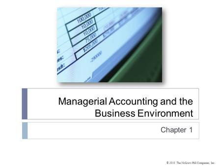 © 2010 The McGraw-Hill Companies, Inc. Managerial Accounting and the Business Environment Chapter 1.