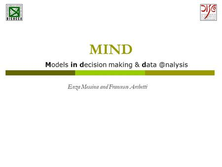 MIND Models in decision making & Enza Messina and Francesco Archetti.