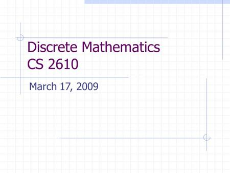 Discrete Mathematics CS 2610 March 17, 2009. 2 Number Theory Elementary number theory, concerned with numbers, usually integers and their properties or.