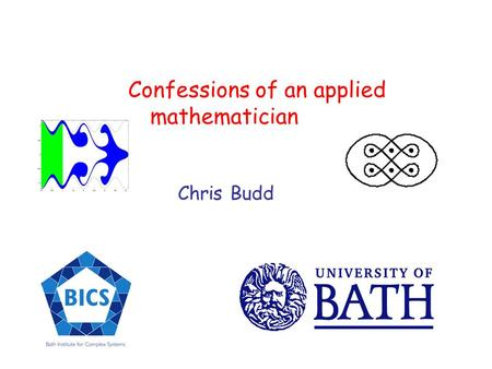Confessions of an applied mathematician Chris Budd.