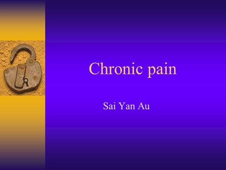Chronic pain Sai Yan Au. Chronic Pain  Definition  Causes and mechanisms of chronic pain  Effects of chronic pain  Assessment and evaluation  Management.