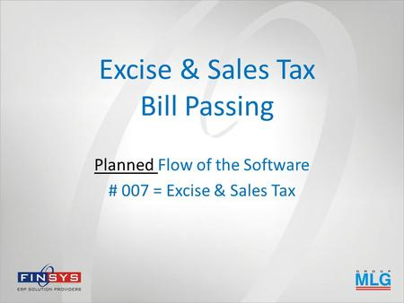 Excise & Sales Tax Bill Passing Planned Flow of the Software # 007 = Excise & Sales Tax.