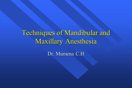 Techniques of Mandibular and Maxillary Anesthesia