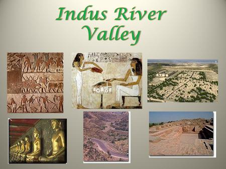 The First Indian Civilization: Indus Valley Civilization  Emerged in the Indus River Valley (present-day Pakistan)  2500 – 3000 B.C.E.  After 1,000.