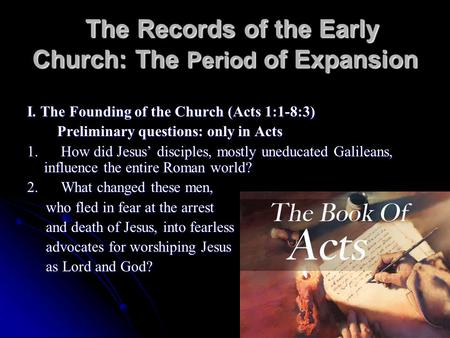 The Records of the Early Church: The Period of Expansion The Records of the Early Church: The Period of Expansion I. The Founding of the Church (Acts 1:1-8:3)