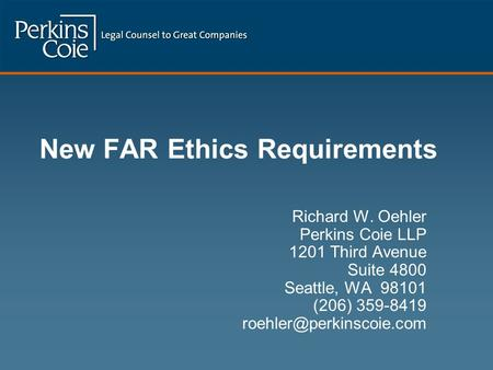 New FAR Ethics Requirements Richard W. Oehler Perkins Coie LLP 1201 Third Avenue Suite 4800 Seattle, WA 98101 (206) 359-8419