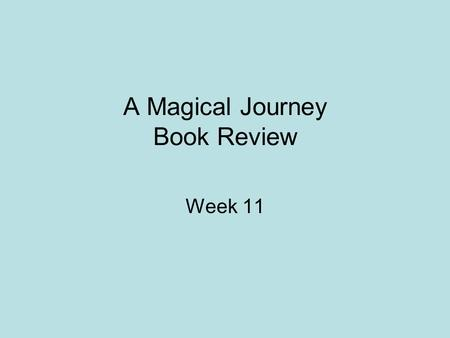 A Magical Journey Book Review Week 11. The Lion, the Witch, and the Wardrobe, written by C.S. Lewis takes readers on a magical journey to the land of.