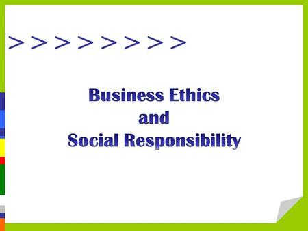 > > > >. Objectives  Explain the concepts of business ethics and social responsibility.  Analyze and judge common ethical dilemmas in the workplace.