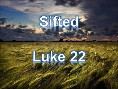 """Sifted"" ""Simon, Simon, behold, Satan has demanded permission to sift you like wheat"" (Luke 22:31). Peter was actually told in advance that a temptation."